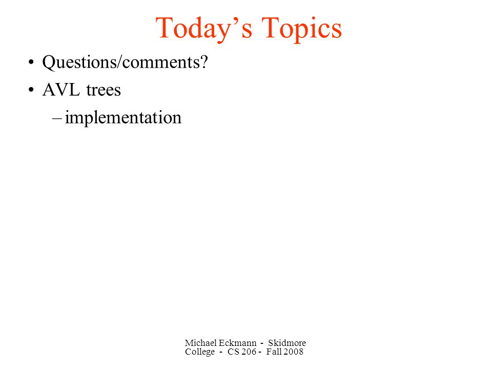 Michael Eckmann - Skidmore College - CS Fall 2008 Today's Topics Questions/comments.