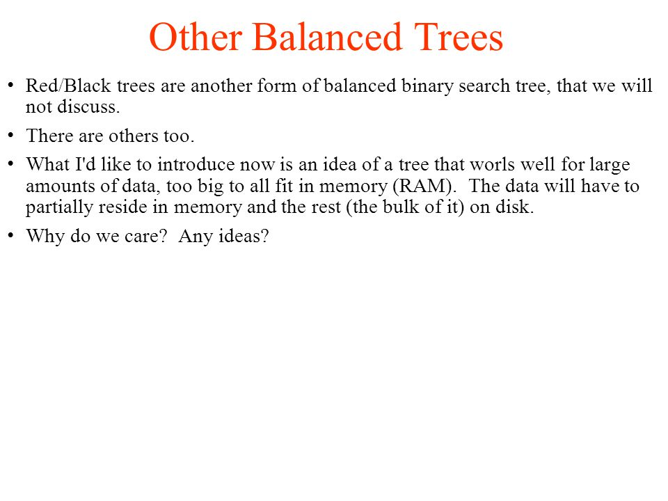 Red/Black trees are another form of balanced binary search tree, that we will not discuss.