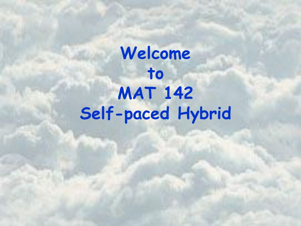 Welcome to MAT 142 Self-paced Hybrid