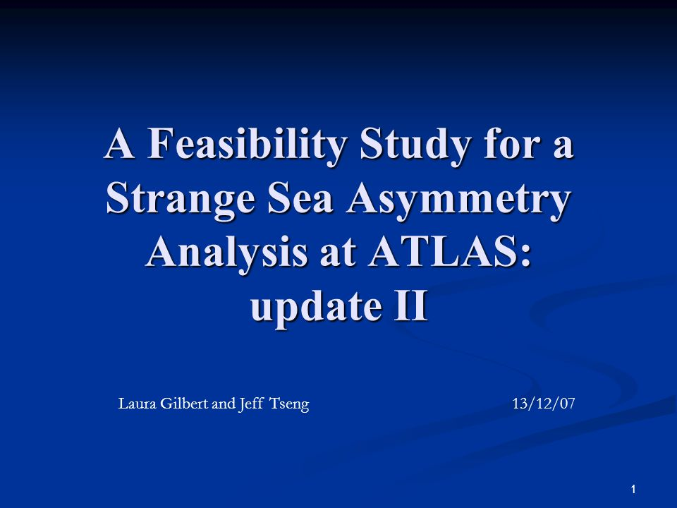 1 A Feasibility Study for a Strange Sea Asymmetry Analysis at ATLAS: update II Laura Gilbert and Jeff Tseng 13/12/07