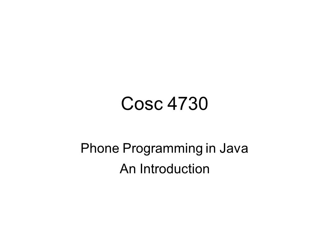 Cosc 4730 Phone Programming in Java An Introduction