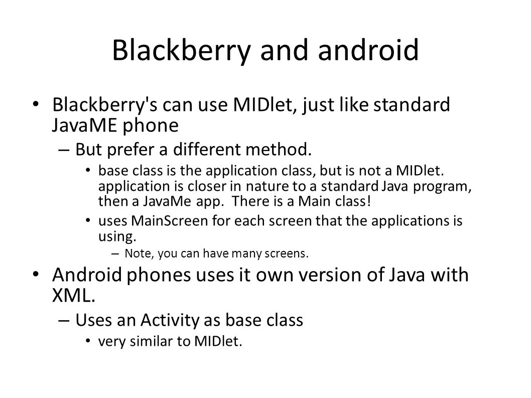 Blackberry and android Blackberry s can use MIDlet, just like standard JavaME phone – But prefer a different method.