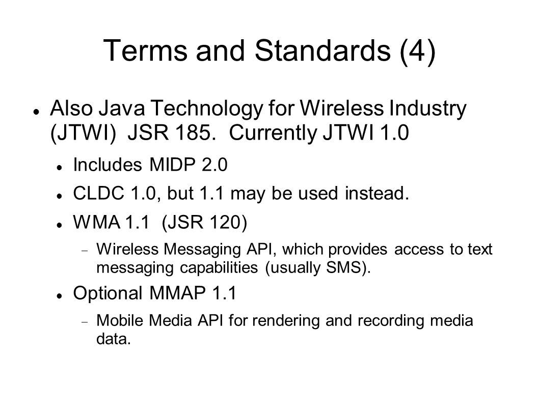 Terms and Standards (4) Also Java Technology for Wireless Industry (JTWI) JSR 185.
