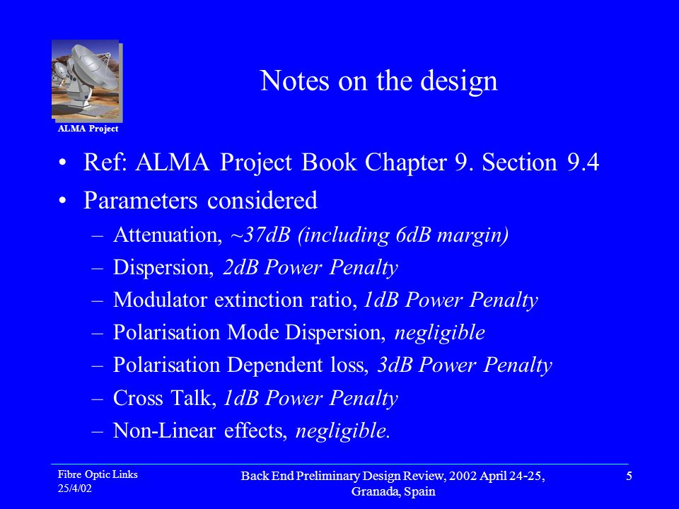 ALMA Project Fibre Optic Links 25/4/02 Back End Preliminary Design Review, 2002 April 24-25, Granada, Spain 5 Notes on the design Ref: ALMA Project Book Chapter 9.