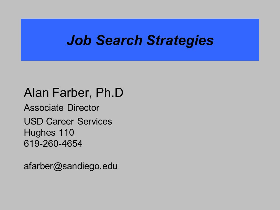 1 Job Search Strategies Alan Farber, Ph.D Associate Director USD Career  Services Hughes 110 619 260 4654 Afarber@sandiego.edu
