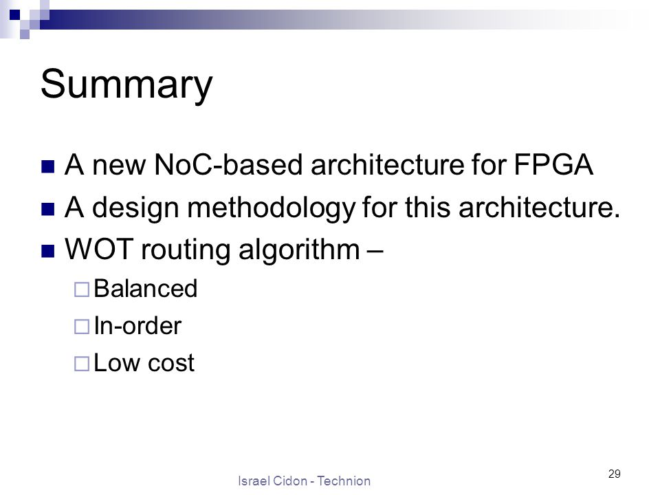 Israel Cidon - Technion 29 Summary A new NoC-based architecture for FPGA A design methodology for this architecture.