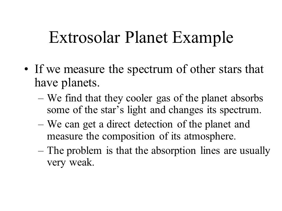 Extrosolar Planet Example If we measure the spectrum of other stars that have planets.