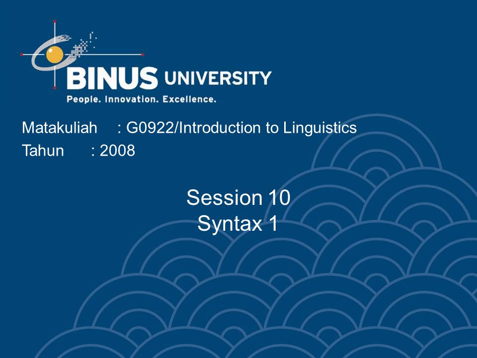 Matakuliah: G0922/Introduction to Linguistics Tahun: 2008 Session 10 Syntax 1
