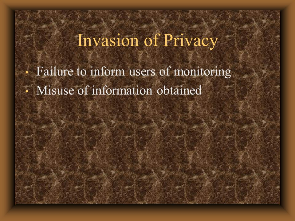 Invasion of Privacy Failure to inform users of monitoring Misuse of information obtained
