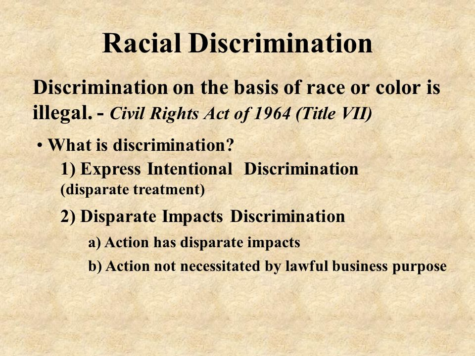 Racial Discrimination Discrimination on the basis of race or color is illegal.