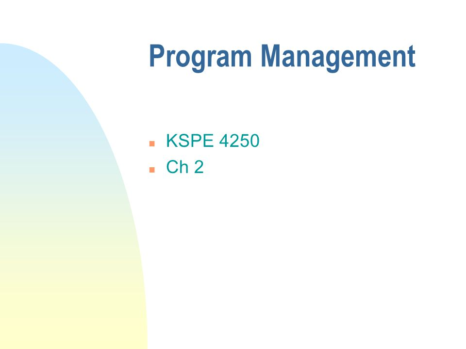 Program Management n KSPE 4250 n Ch 2