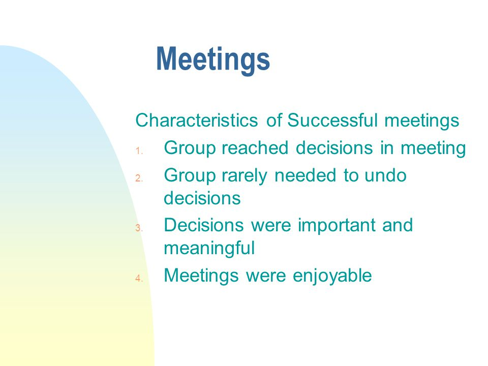 Meetings Characteristics of Successful meetings 1.