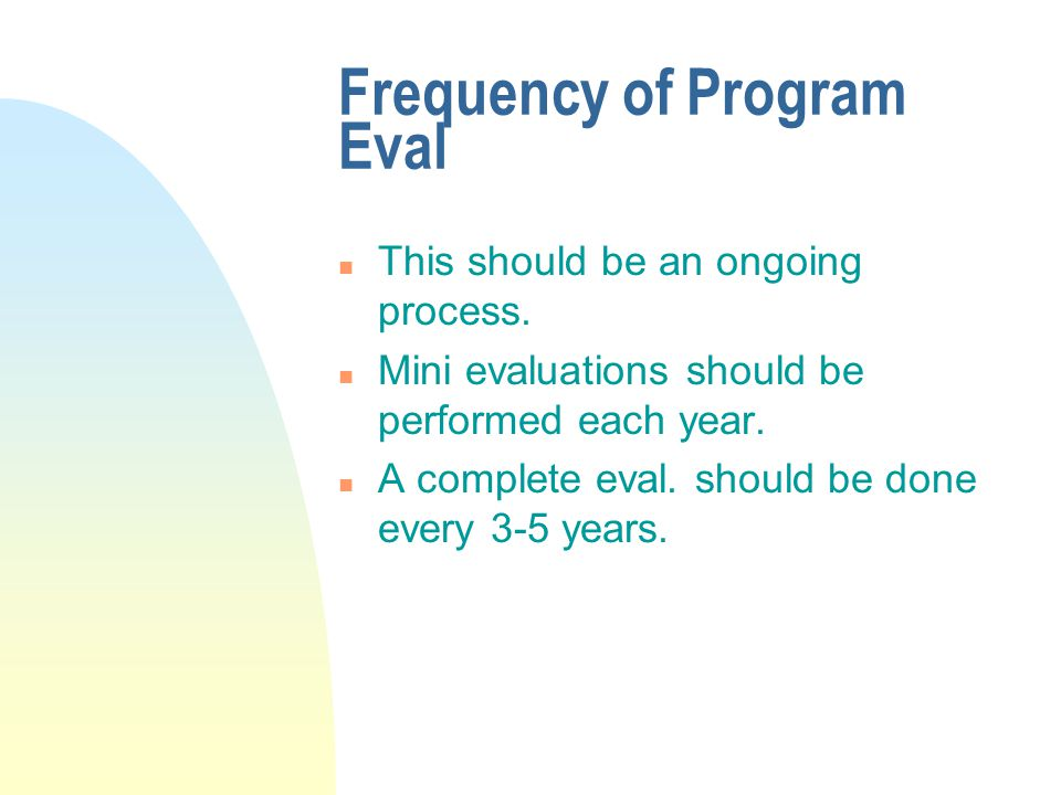 Frequency of Program Eval n This should be an ongoing process.