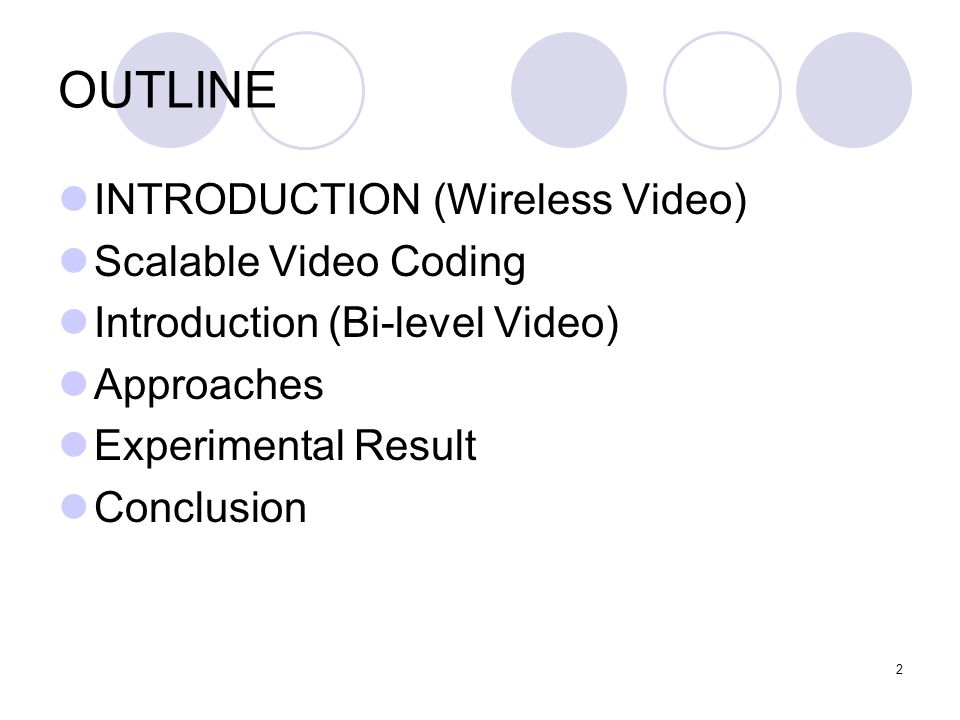 2 OUTLINE INTRODUCTION (Wireless Video) Scalable Video Coding Introduction (Bi-level Video) Approaches Experimental Result Conclusion