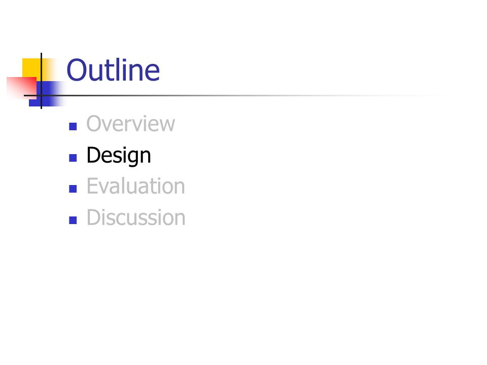Outline Overview Design Evaluation Discussion