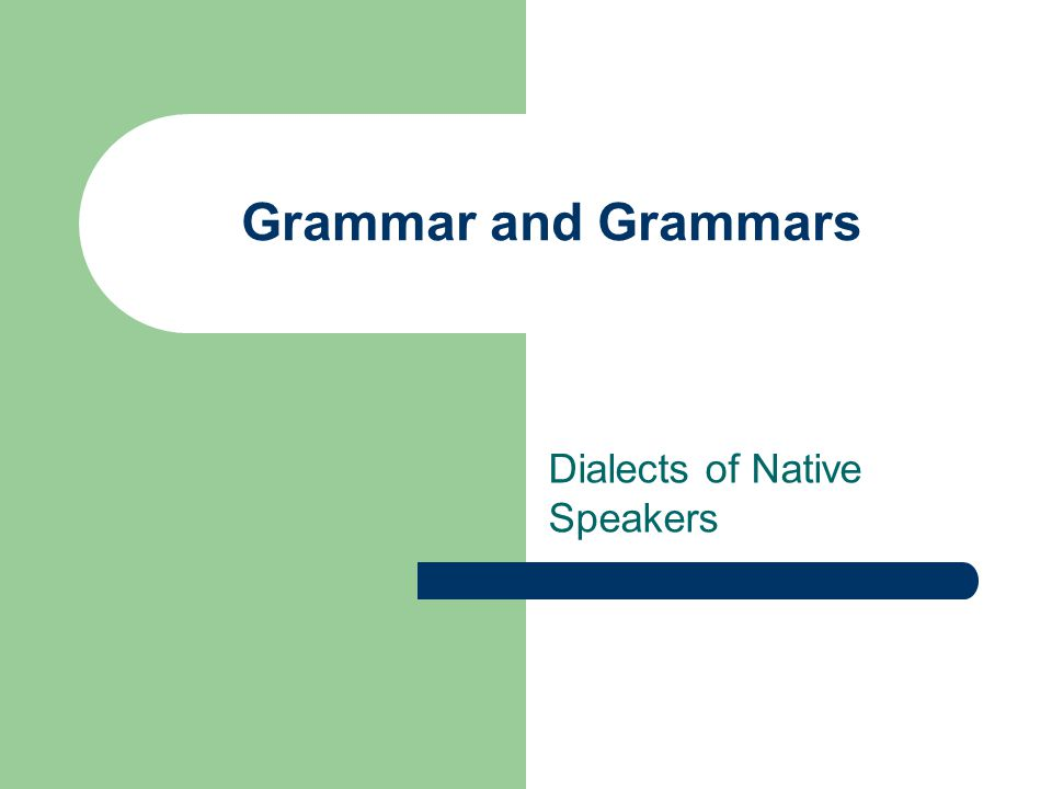 Grammar and Grammars Dialects of Native Speakers