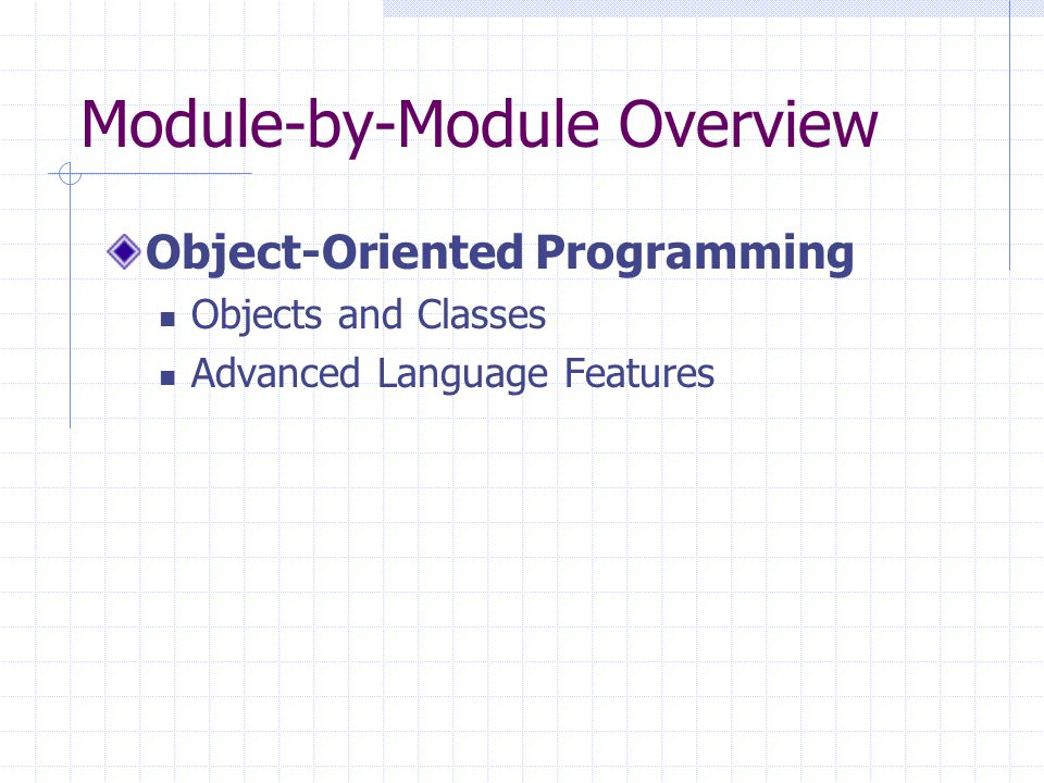 Module-by-Module Overview Object-Oriented Programming Objects and Classes Advanced Language Features