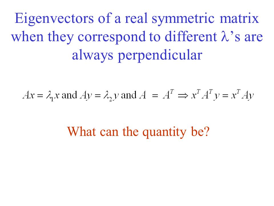 Eigenvectors of a real symmetric matrix when they correspond to different 's are always perpendicular What can the quantity be