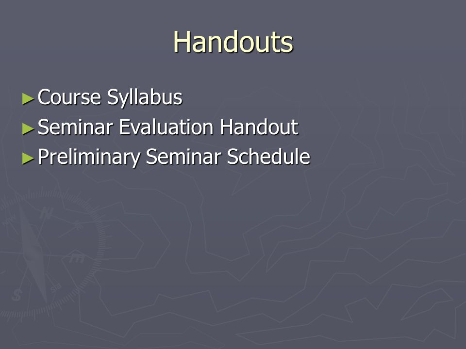 Handouts ► Course Syllabus ► Seminar Evaluation Handout ► Preliminary Seminar Schedule