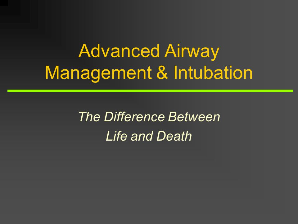 Advanced Airway Management & Intubation The Difference Between Life and Death