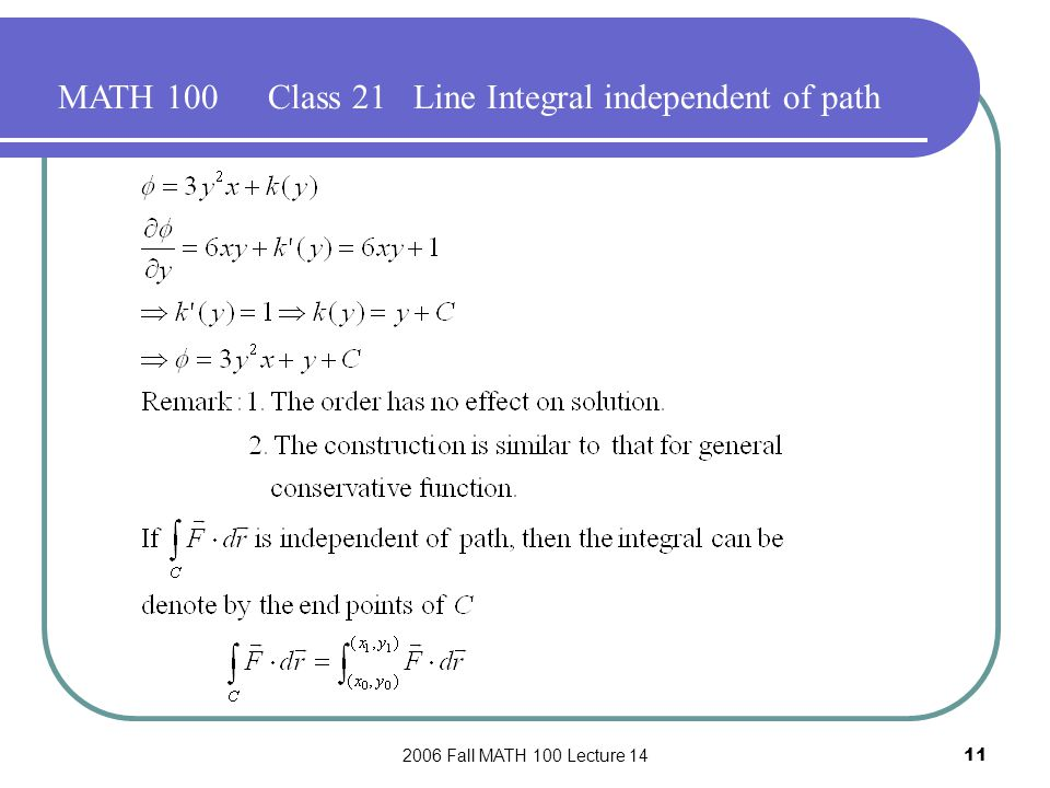 2006 Fall MATH 100 Lecture 1411 MATH 100Class 21 Line Integral independent of path