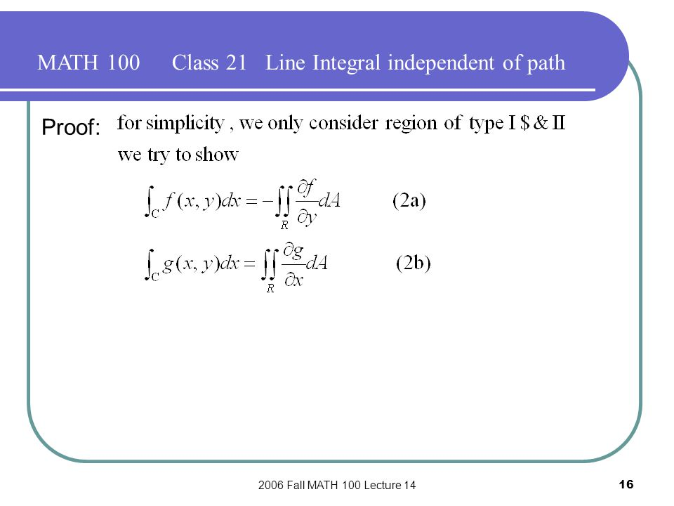 2006 Fall MATH 100 Lecture 1416 MATH 100Class 21 Line Integral independent of path Proof: