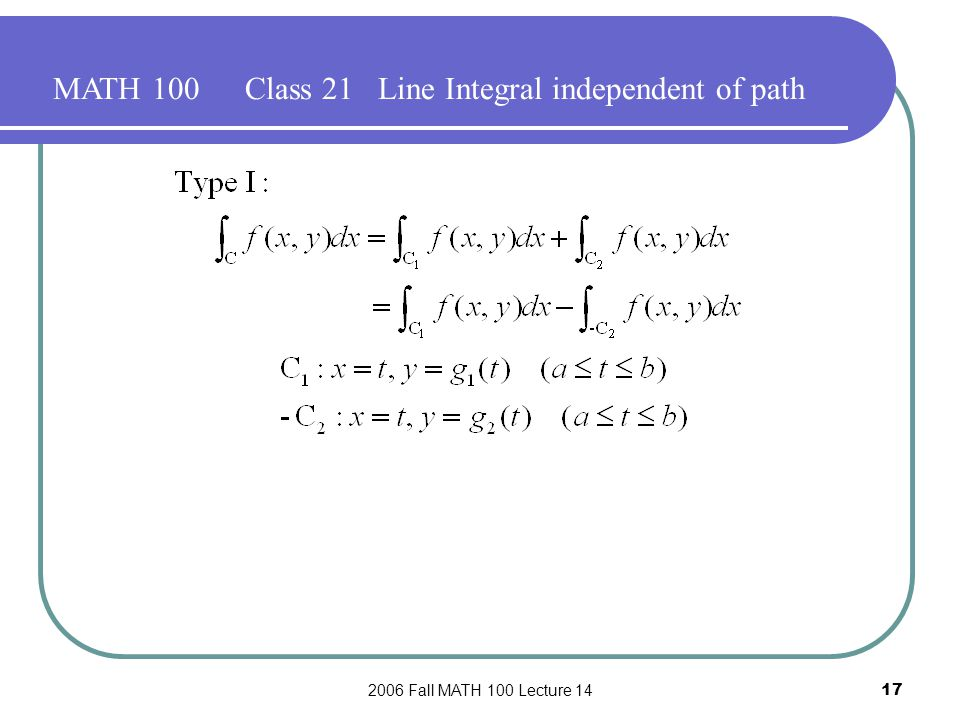 2006 Fall MATH 100 Lecture 1417 MATH 100Class 21 Line Integral independent of path