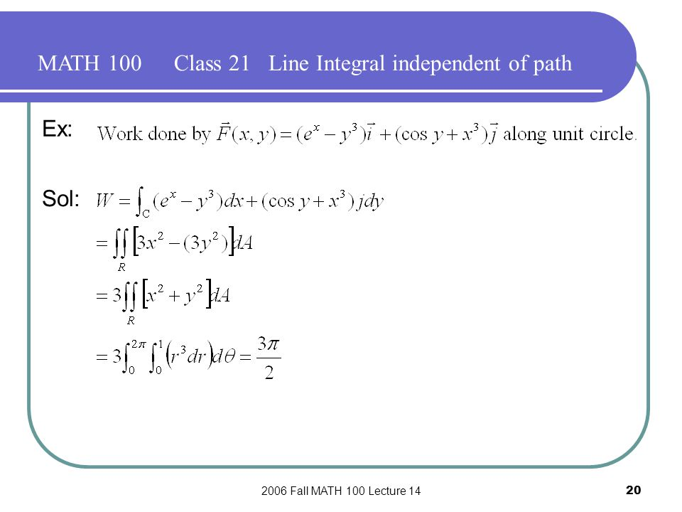2006 Fall MATH 100 Lecture 1420 MATH 100Class 21 Line Integral independent of path Ex: Sol: