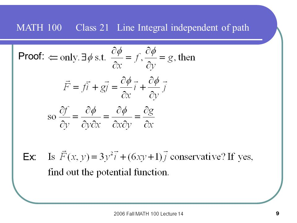 2006 Fall MATH 100 Lecture 149 MATH 100Class 21 Line Integral independent of path Proof: Ex: