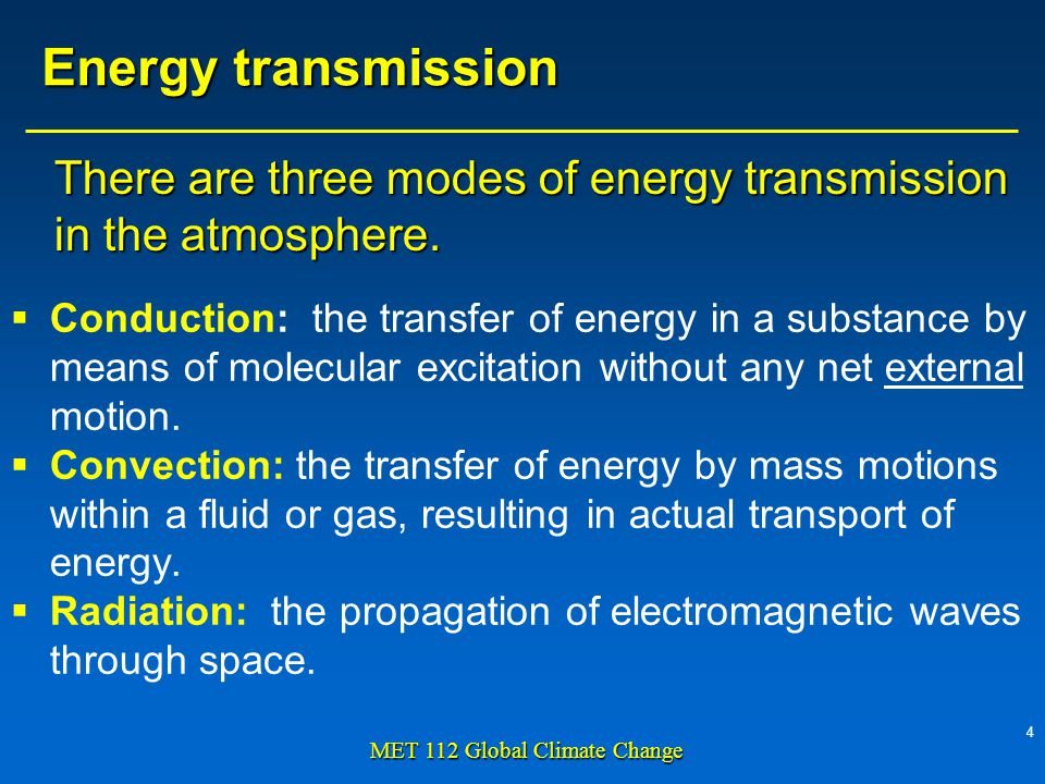 4 MET 112 Global Climate Change There are three modes of energy transmission in the atmosphere.