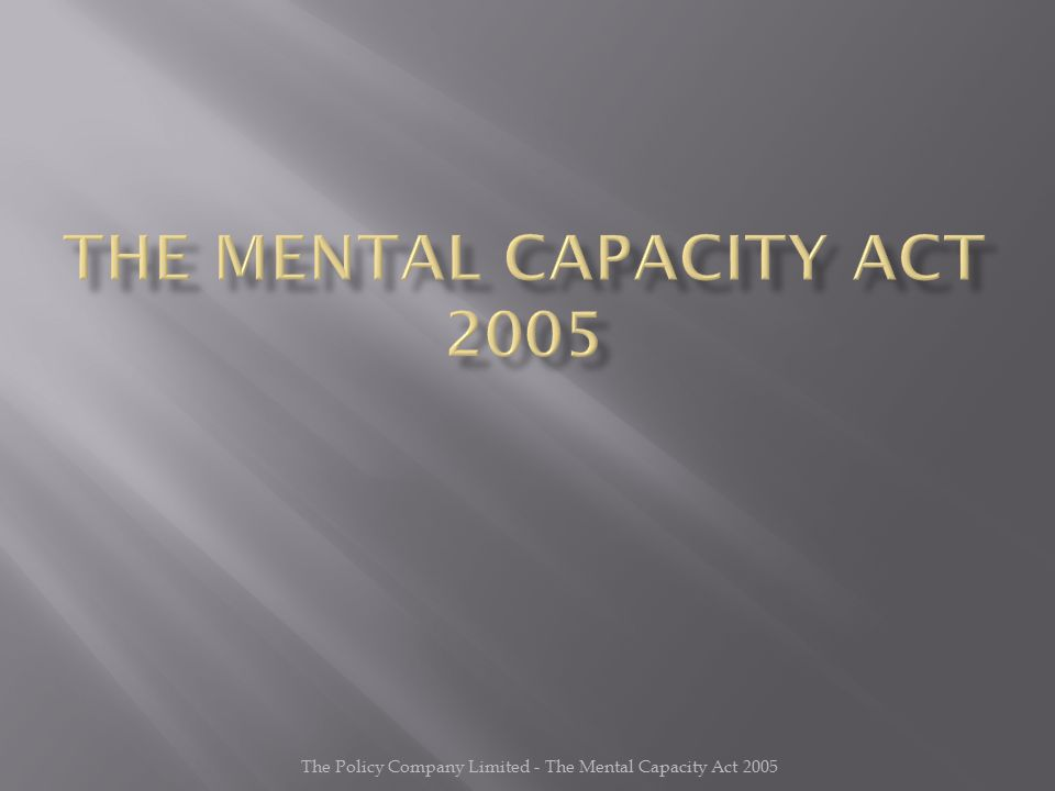 The Policy Company Limited - The Mental Capacity Act 2005