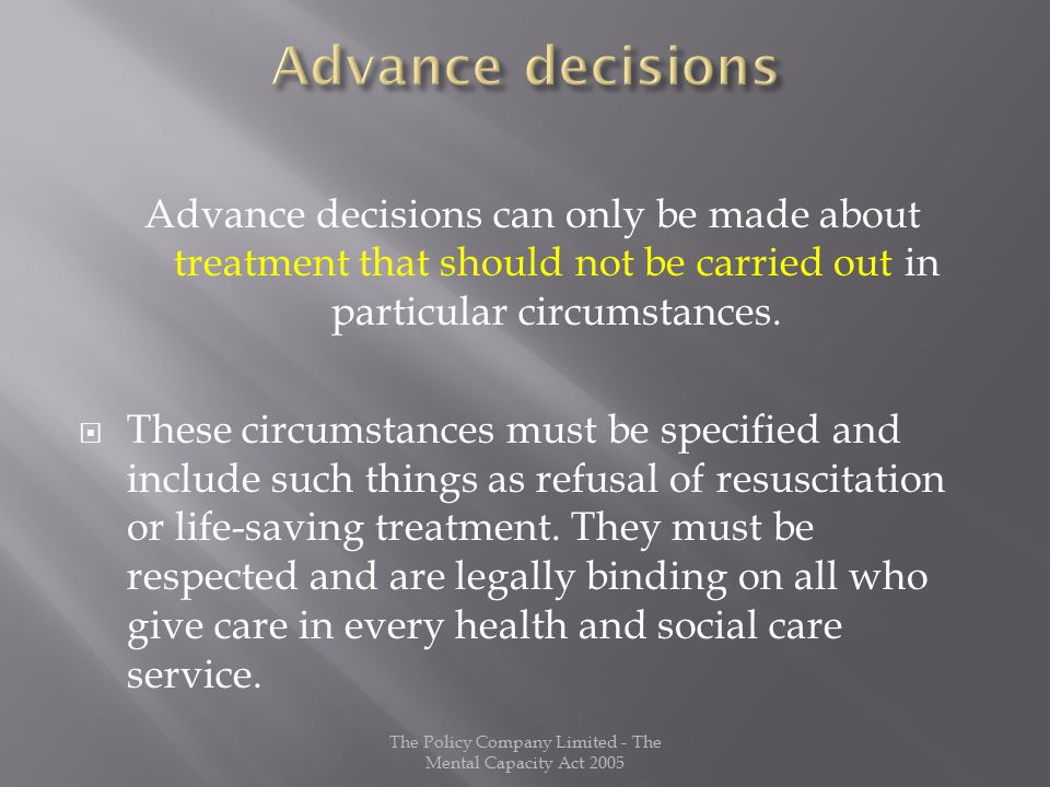 Advance decisions can only be made about treatment that should not be carried out in particular circumstances.