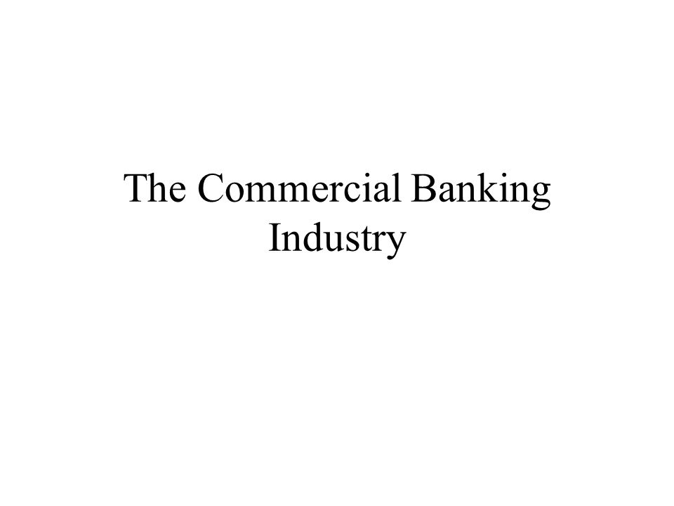 The Commercial Banking Industry
