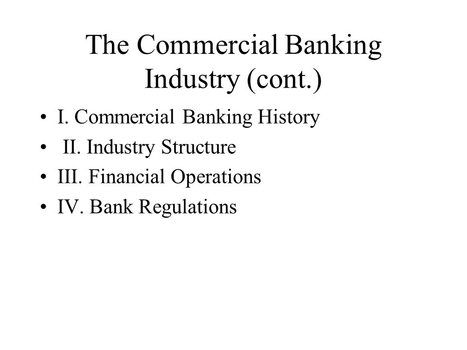 The Commercial Banking Industry (cont.) I. Commercial Banking History II.