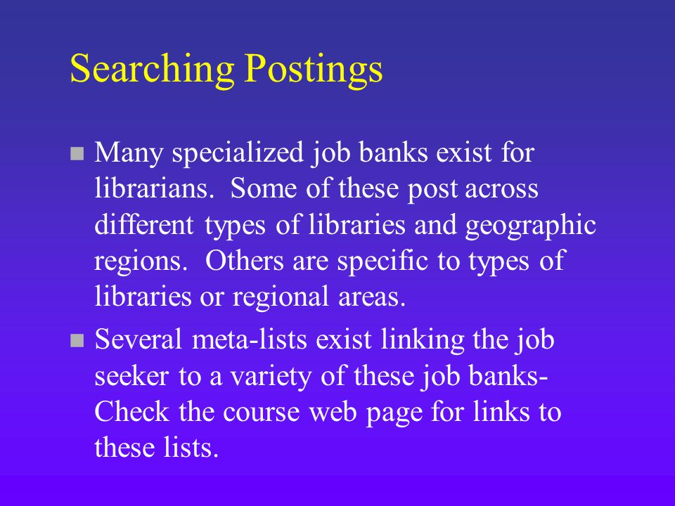 Searching Postings n Many specialized job banks exist for librarians.
