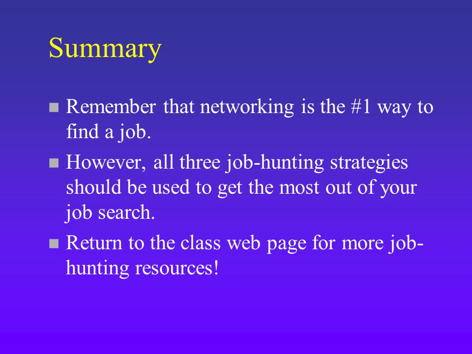 Summary n Remember that networking is the #1 way to find a job.