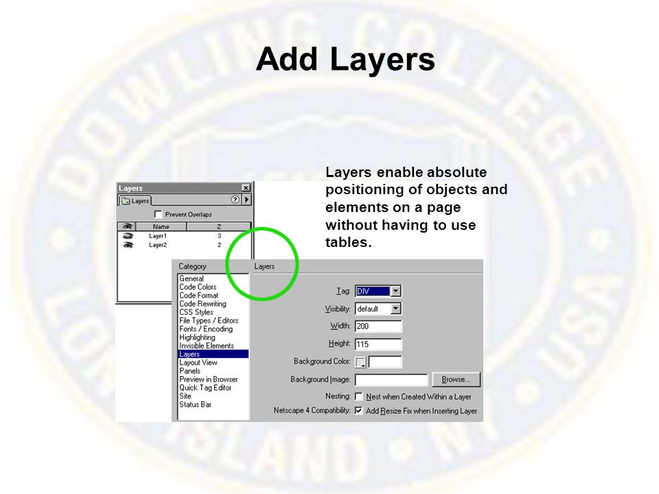 Add Layers Layers enable absolute positioning of objects and elements on a page without having to use tables.