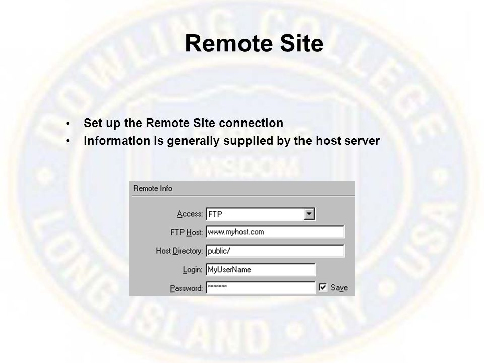 Remote Site Set up the Remote Site connection Information is generally supplied by the host server