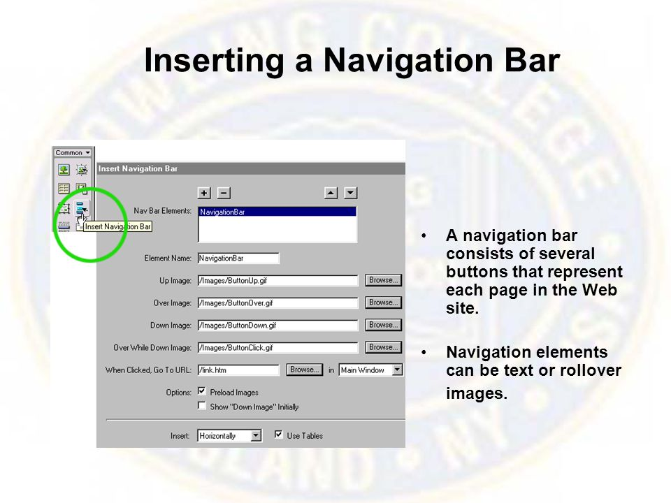 Inserting a Navigation Bar A navigation bar consists of several buttons that represent each page in the Web site.