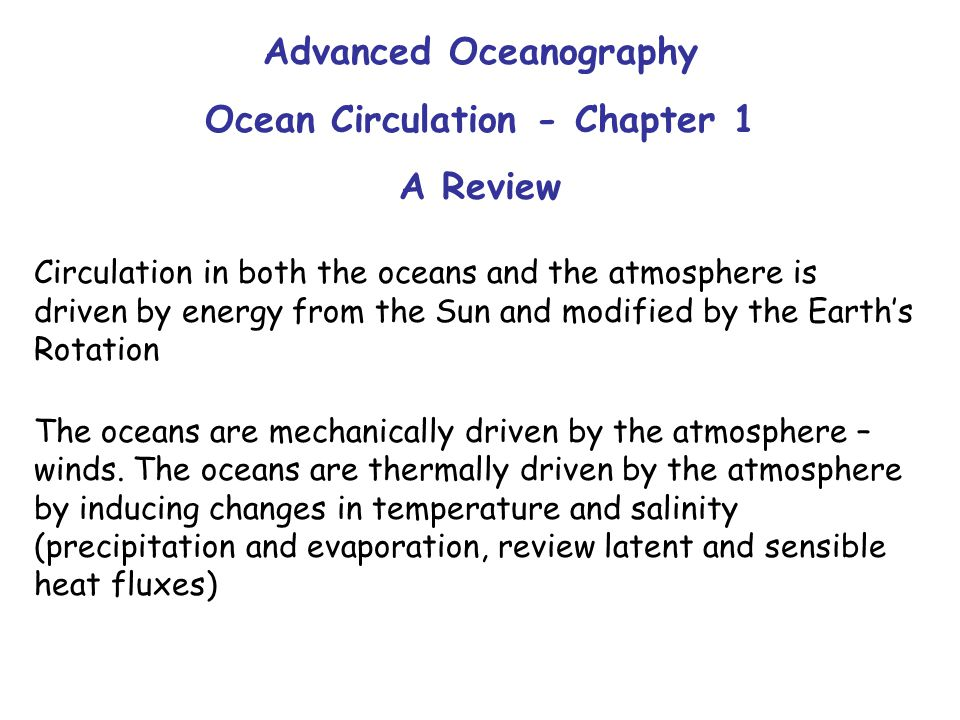 Advanced Oceanography Ocean Circulation - Chapter 1 A Review Circulation in both the oceans and the atmosphere is driven by energy from the Sun and modified by the Earth's Rotation The oceans are mechanically driven by the atmosphere – winds.