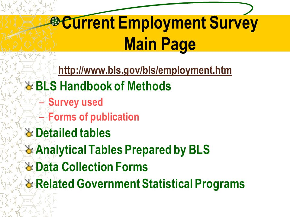 Current Employment Survey Main Page   BLS Handbook of Methods – Survey used – Forms of publication Detailed tables Analytical Tables Prepared by BLS Data Collection Forms Related Government Statistical Programs