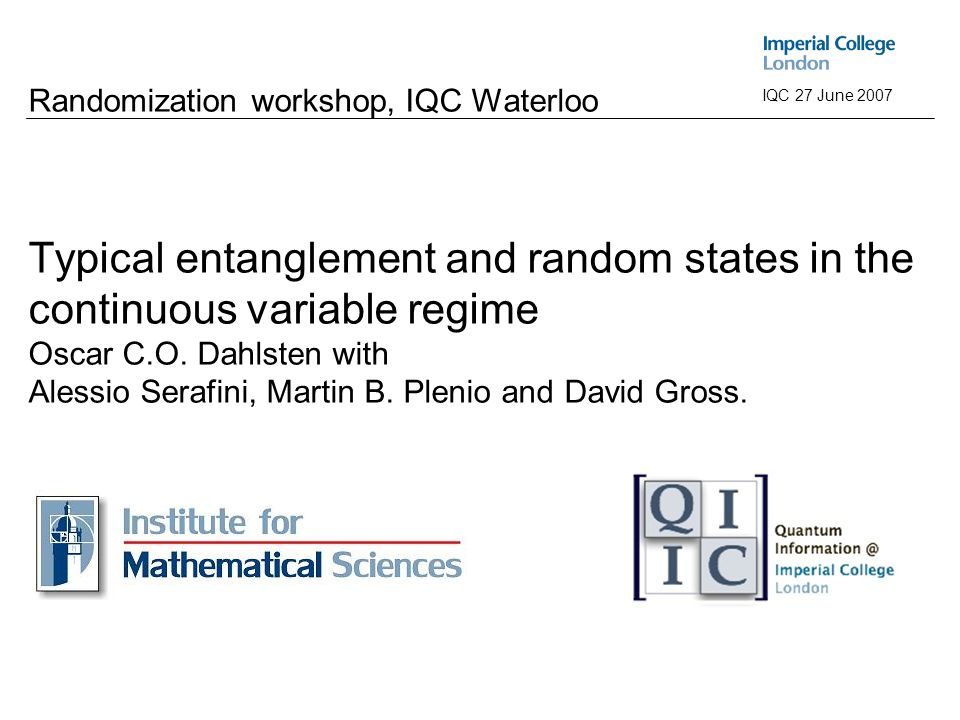 ABCRandom GaussiansConclusion&OutlookIntroductionTypical entanglement IQC 27 June 2007 Randomization workshop, IQC Waterloo Typical entanglement and random states in the continuous variable regime Oscar C.O.