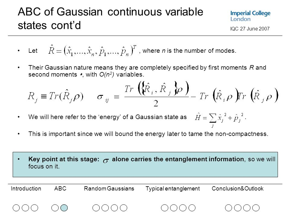ABCRandom GaussiansConclusion&OutlookIntroductionTypical entanglement IQC 27 June 2007 ABC of Gaussian continuous variable states cont'd Let, where n is the number of modes.