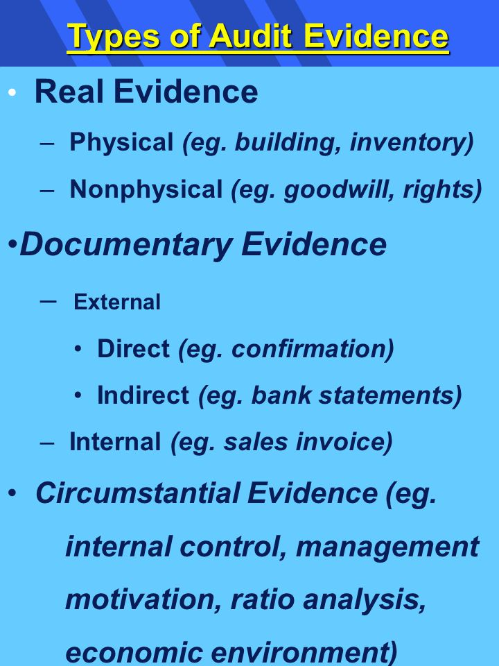 Types of Audit Evidence Real Evidence – Physical (eg.