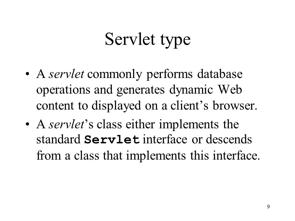 9 Servlet type A servlet commonly performs database operations and generates dynamic Web content to displayed on a client's browser.