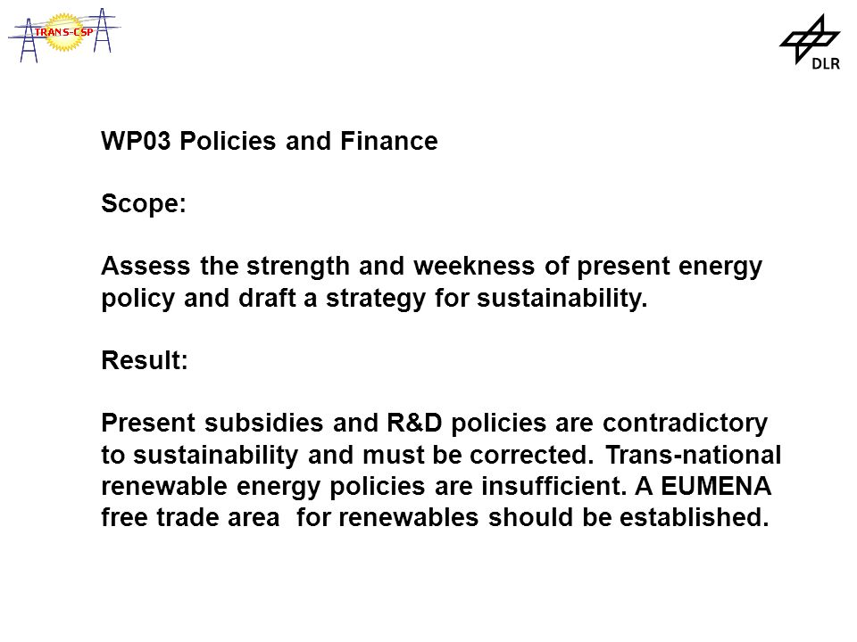 WP03 Policies and Finance Scope: Assess the strength and weekness of present energy policy and draft a strategy for sustainability.