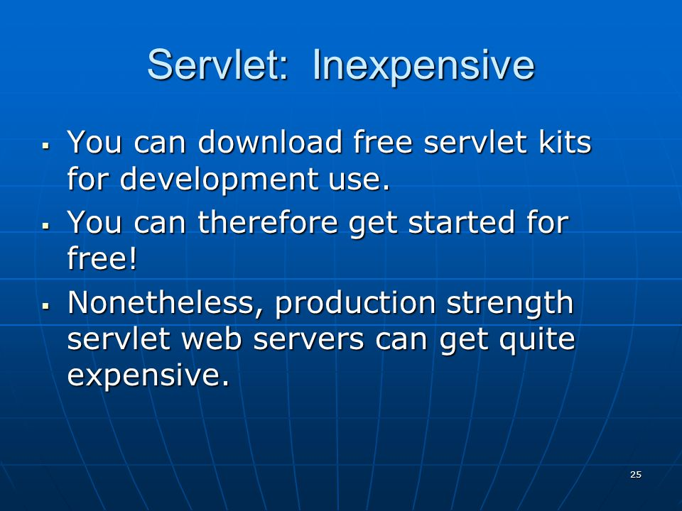 24 Servlet: Secure  Traditional CGI programs have a number of known security vulnerabilities.