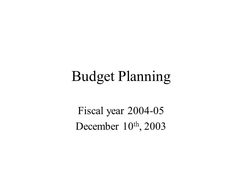 Budget Planning Fiscal year December 10 th, 2003