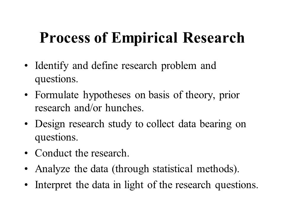 Process of Empirical Research Identify and define research problem and questions.
