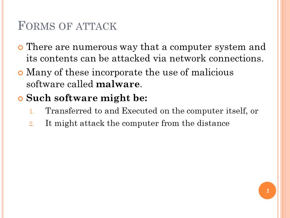 F ORMS OF ATTACK There are numerous way that a computer system and its contents can be attacked via network connections.